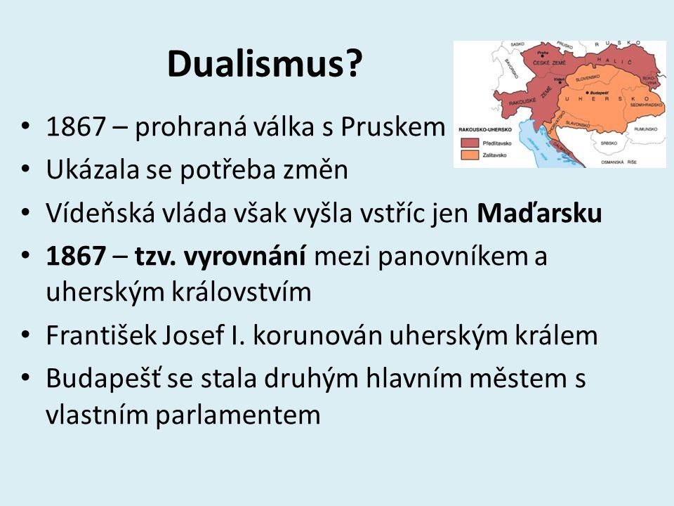 Dualismus 1867 – prohraná válka s Pruskem Ukázala se potřeba změn
