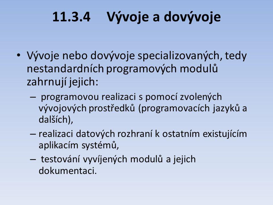 11.3.4 Vývoje a dovývoje Vývoje nebo dovývoje specializovaných, tedy nestandardních programových modulů zahrnují jejich: