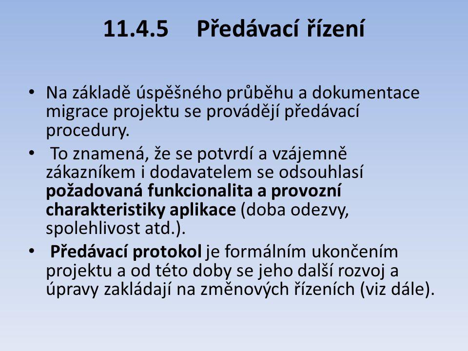 11.4.5 Předávací řízení Na základě úspěšného průběhu a dokumentace migrace projektu se provádějí předávací procedury.