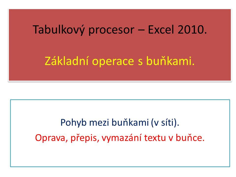 Tabulkový procesor – Excel 2010. Základní operace s buňkami.