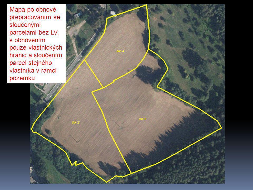 Mapa po obnově přepracováním se sloučenými parcelami bez LV, s obnovením pouze vlastnických hranic a sloučením parcel stejného vlastníka v rámci pozemku