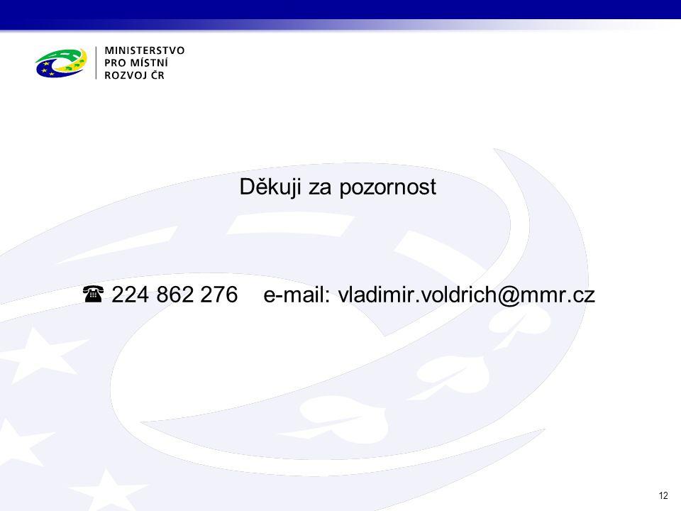 Děkuji za pozornost  224 862 276 e-mail: vladimir.voldrich@mmr.cz