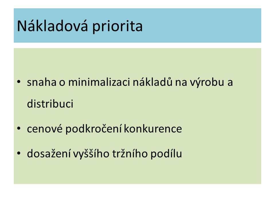 Nákladová priorita snaha o minimalizaci nákladů na výrobu a distribuci