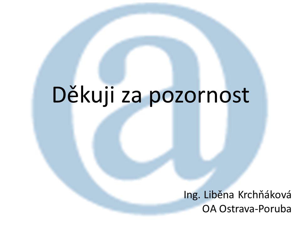 Děkuji za pozornost Ing. Liběna Krchňáková OA Ostrava-Poruba