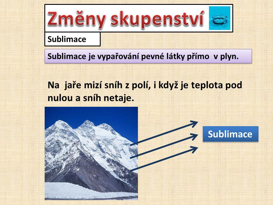 Změny skupenství Sublimace. Sublimace je vypařování pevné látky přímo v plyn.
