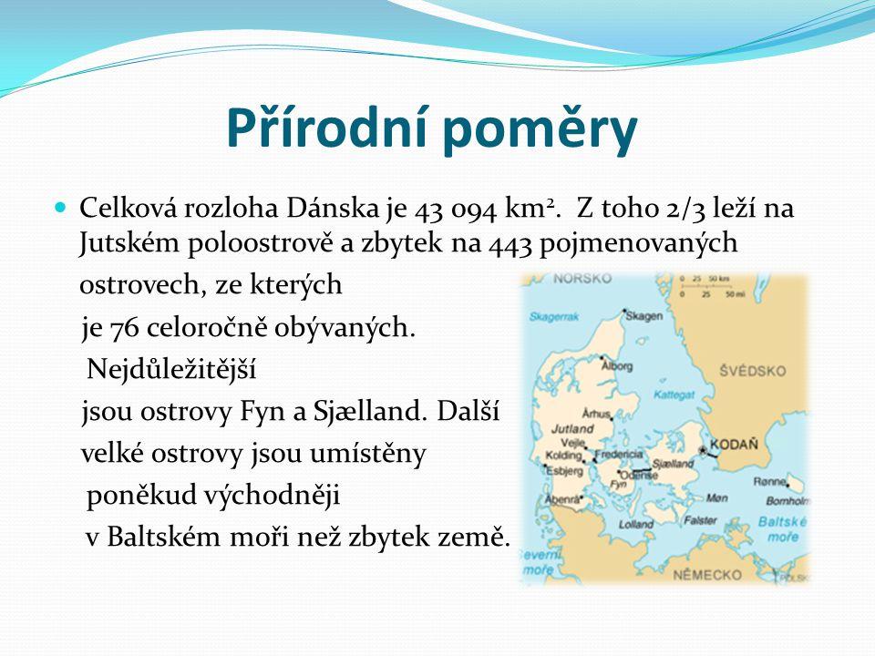 Přírodní poměry Celková rozloha Dánska je 43 094 km2. Z toho 2/3 leží na Jutském poloostrově a zbytek na 443 pojmenovaných.
