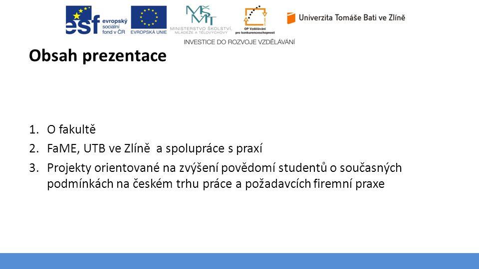 Obsah prezentace O fakultě FaME, UTB ve Zlíně a spolupráce s praxí