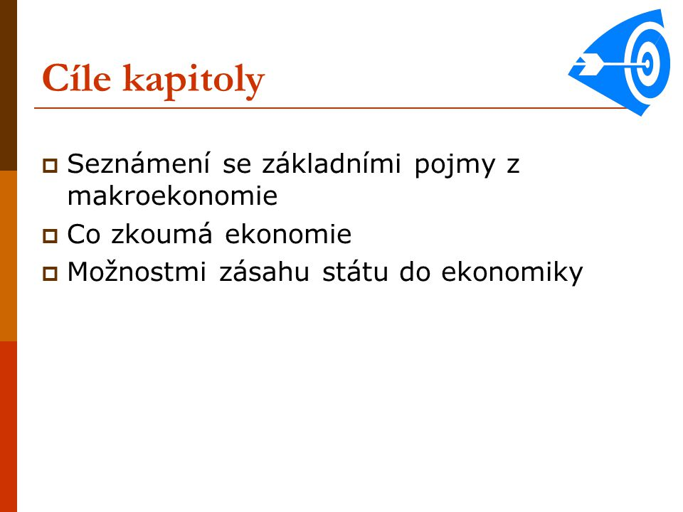 Cíle kapitoly Seznámení se základními pojmy z makroekonomie