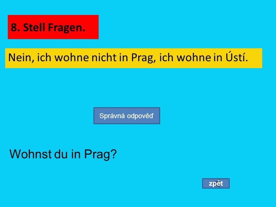 Nein, ich wohne nicht in Prag, ich wohne in Ústí.