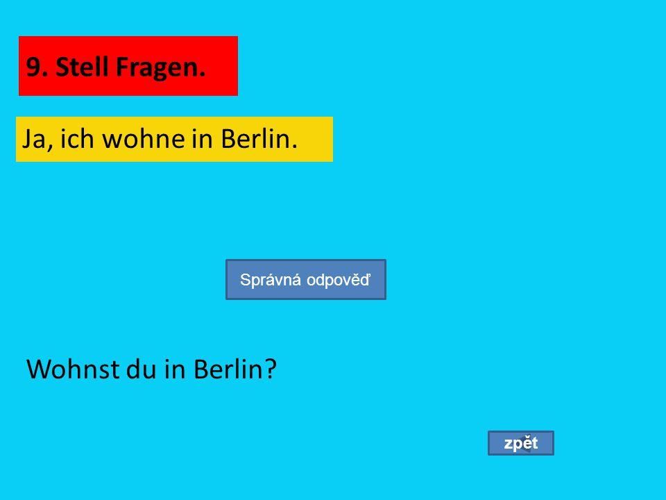 9. Stell Fragen. Ja, ich wohne in Berlin. Wohnst du in Berlin