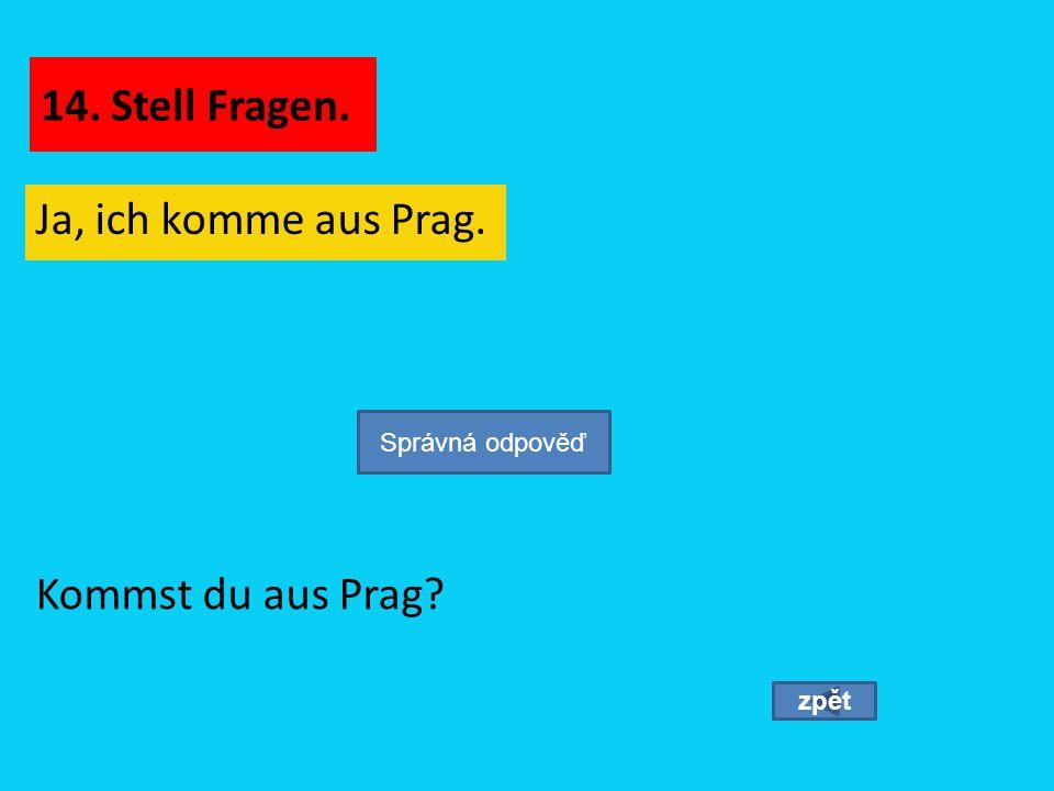14. Stell Fragen. Ja, ich komme aus Prag. Kommst du aus Prag