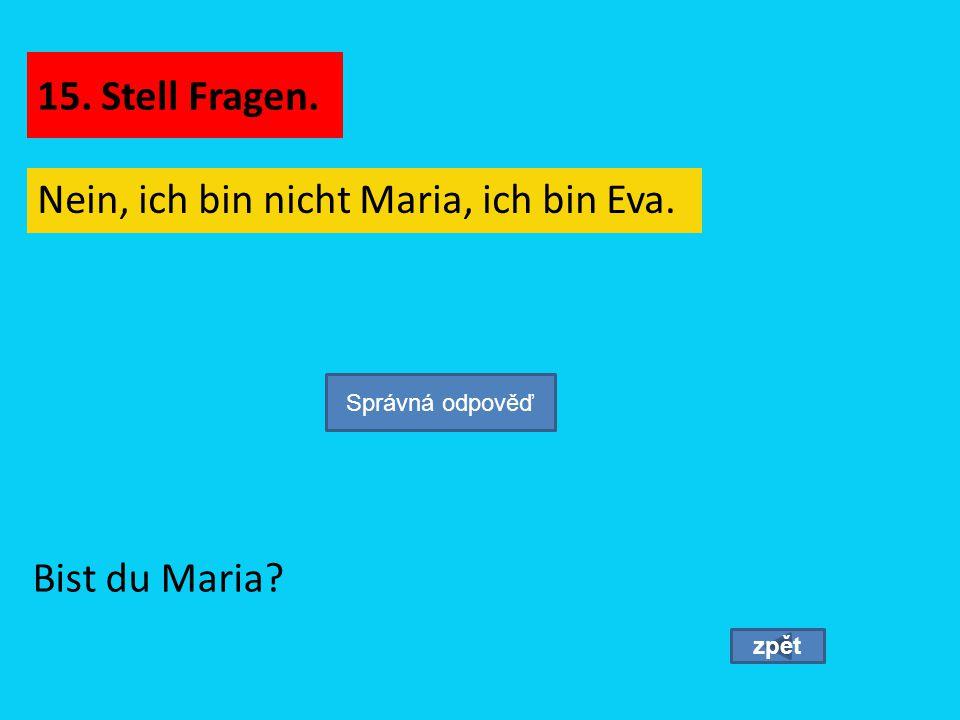 Nein, ich bin nicht Maria, ich bin Eva.