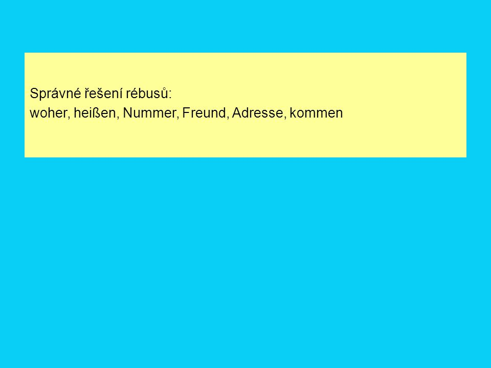 Správné řešení rébusů: woher, heißen, Nummer, Freund, Adresse, kommen