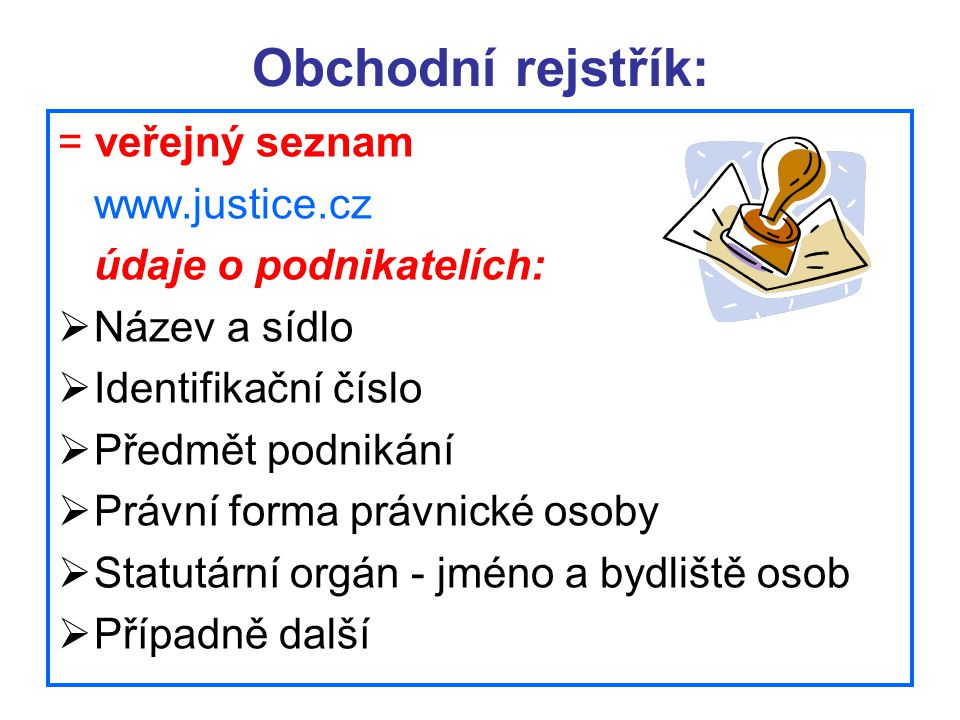 Obchodní rejstřík: = veřejný seznam www.justice.cz