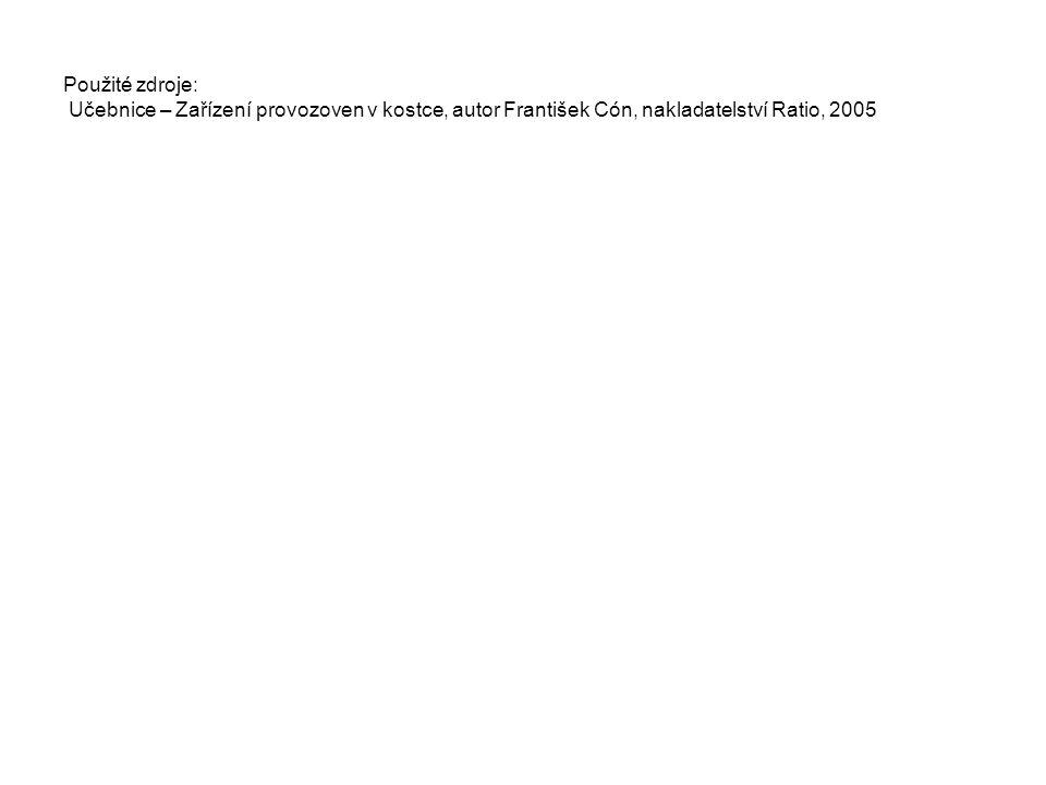 Použité zdroje: Učebnice – Zařízení provozoven v kostce, autor František Cón, nakladatelství Ratio, 2005