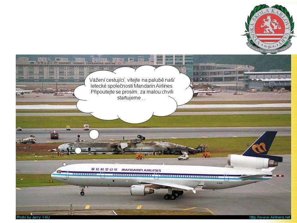 Vážení cestující, vítejte na palubě naší letecké společnosti Mandarin Airlines.