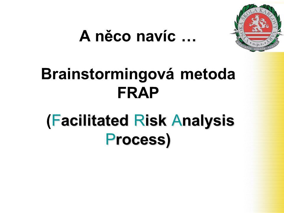 A něco navíc … Brainstormingová metoda FRAP (Facilitated Risk Analysis Process)