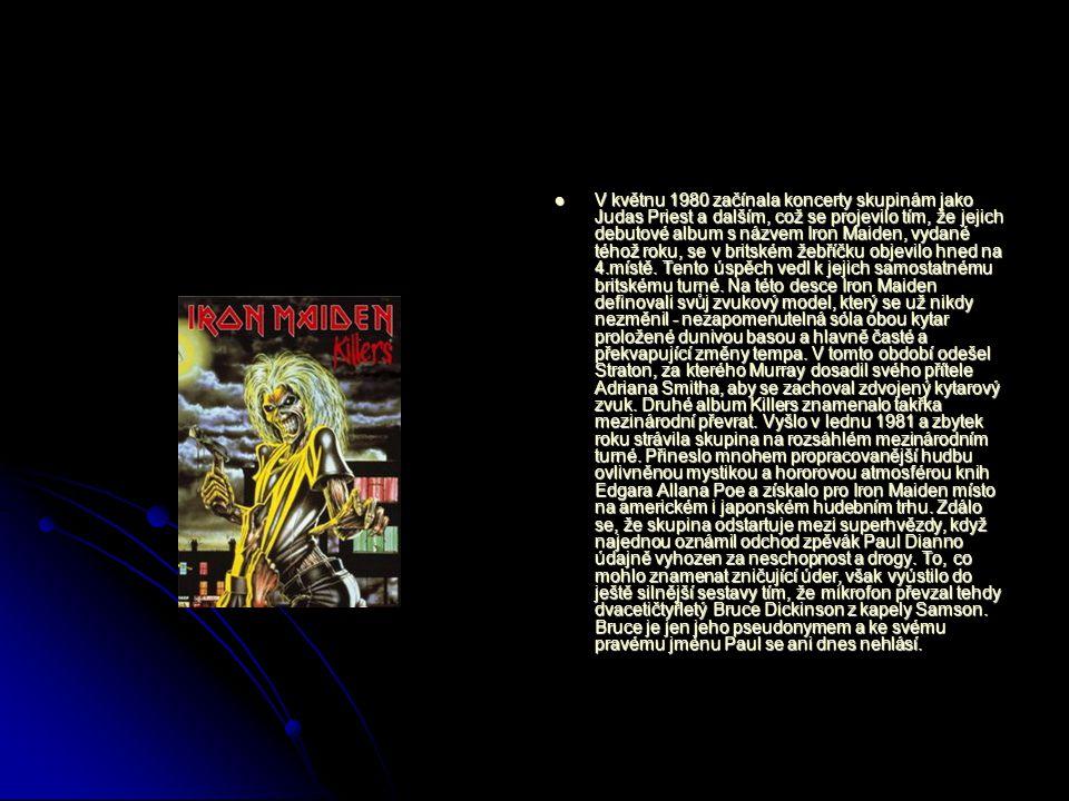 V květnu 1980 začínala koncerty skupinám jako Judas Priest a dalším, což se projevilo tím, že jejich debutové album s názvem Iron Maiden, vydané téhož roku, se v britském žebříčku objevilo hned na 4.místě.