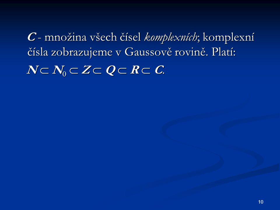 C - množina všech čísel komplexních; komplexní čísla zobrazujeme v Gaussově rovině. Platí:
