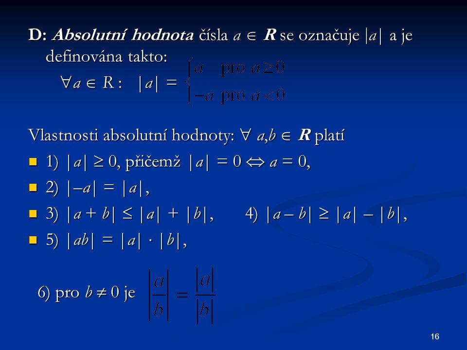 D: Absolutní hodnota čísla a  R se označuje a| a je definována takto:
