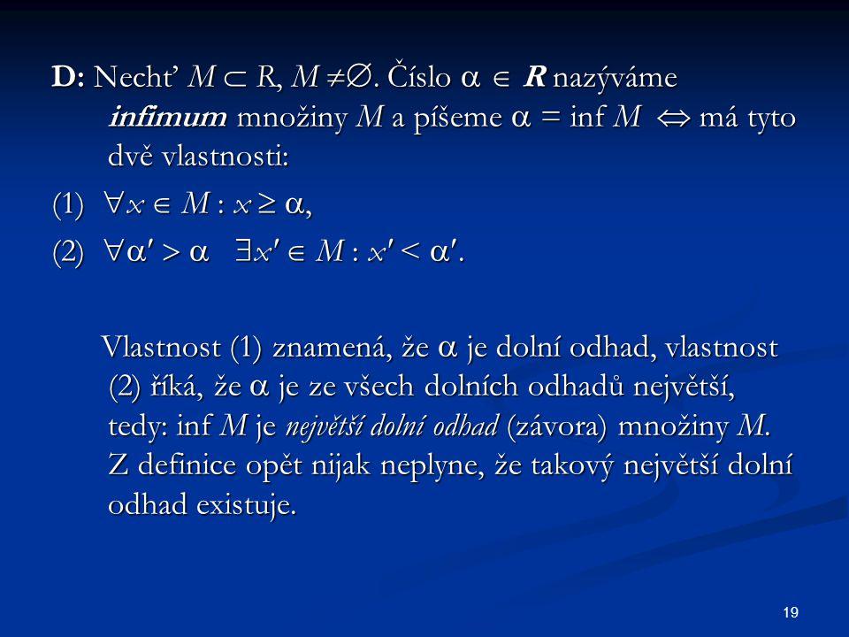 D: Nechť M  R, M . Číslo   R nazýváme infimum množiny M a píšeme  = inf M  má tyto dvě vlastnosti: