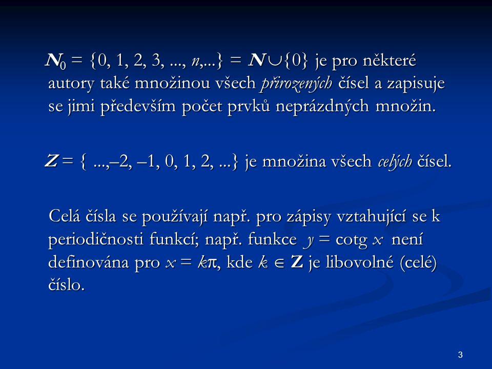 N0 = 0, 1, 2, 3, ..., n,...} = N 0} je pro některé autory také množinou všech přirozených čísel a zapisuje se jimi především počet prvků neprázdných množin.