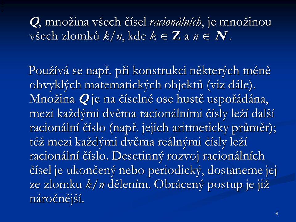 Q, množina všech čísel racionálních, je množinou všech zlomků k/n, kde k  Z a n  N .