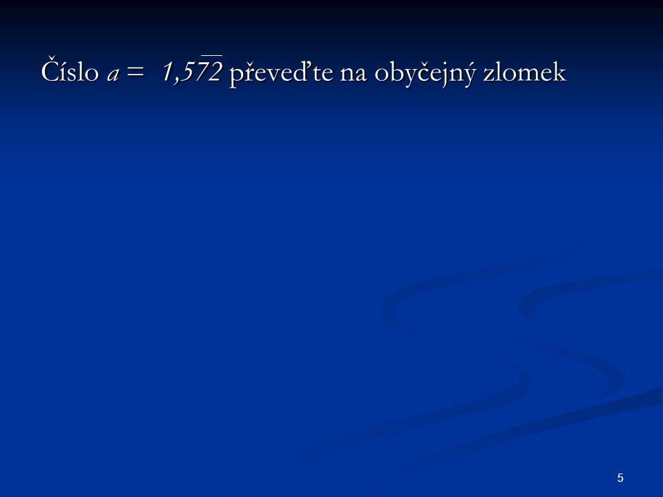 Číslo a = 1,572 převeďte na obyčejný zlomek