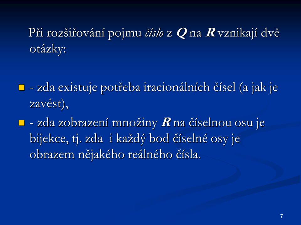 Při rozšiřování pojmu číslo z Q na R vznikají dvě otázky: