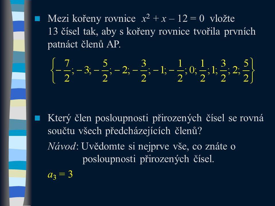 Mezi kořeny rovnice x2 + x – 12 = 0 vložte 13 čísel tak, aby s kořeny rovnice tvořila prvních patnáct členů AP.