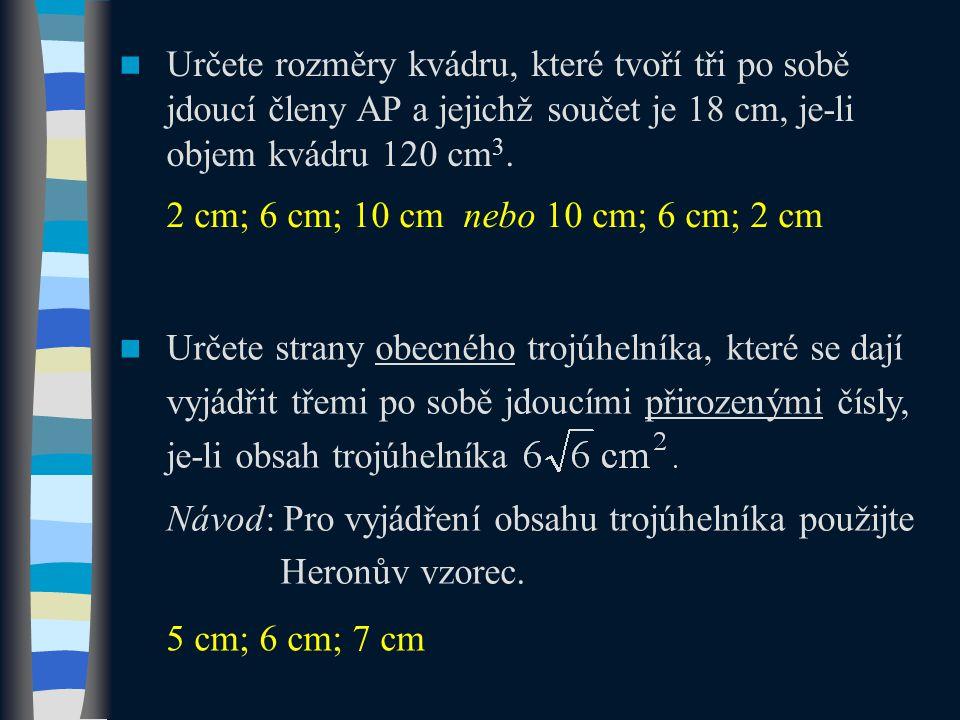 Určete rozměry kvádru, které tvoří tři po sobě jdoucí členy AP a jejichž součet je 18 cm, je-li objem kvádru 120 cm3.
