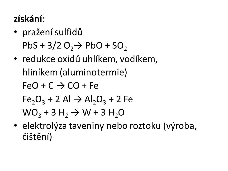 získání: pražení sulfidů. PbS + 3/2 O2→ PbO + SO2. redukce oxidů uhlíkem, vodíkem, hliníkem (aluminotermie)