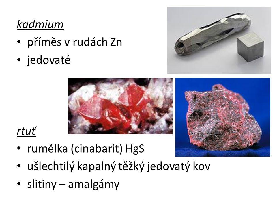 kadmium příměs v rudách Zn. jedovaté. rtuť. rumělka (cinabarit) HgS. ušlechtilý kapalný těžký jedovatý kov.