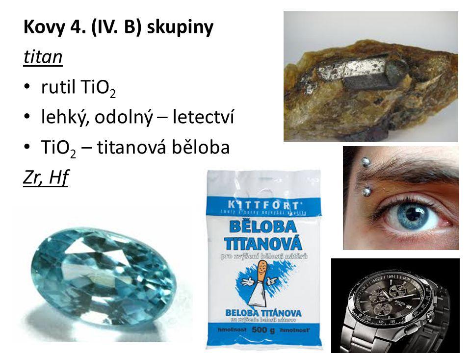 Kovy 4. (IV. B) skupiny titan rutil TiO2 lehký, odolný – letectví TiO2 – titanová běloba Zr, Hf