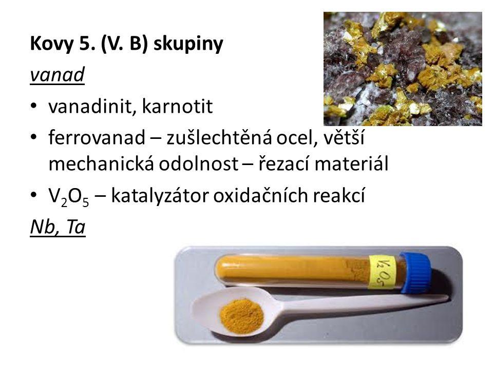 Kovy 5. (V. B) skupiny vanad. vanadinit, karnotit. ferrovanad – zušlechtěná ocel, větší mechanická odolnost – řezací materiál.