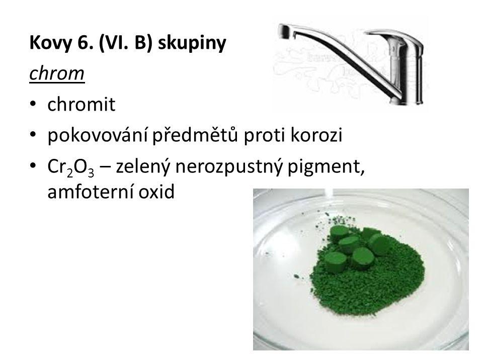 Kovy 6. (VI. B) skupiny chrom. chromit. pokovování předmětů proti korozi.