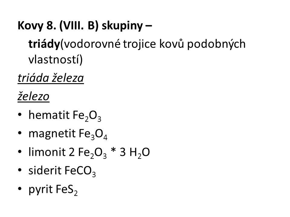 Kovy 8. (VIII. B) skupiny – triády(vodorovné trojice kovů podobných vlastností) triáda železa. železo.
