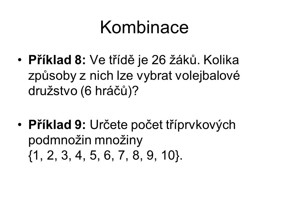 Kombinace Příklad 8: Ve třídě je 26 žáků. Kolika způsoby z nich lze vybrat volejbalové družstvo (6 hráčů)