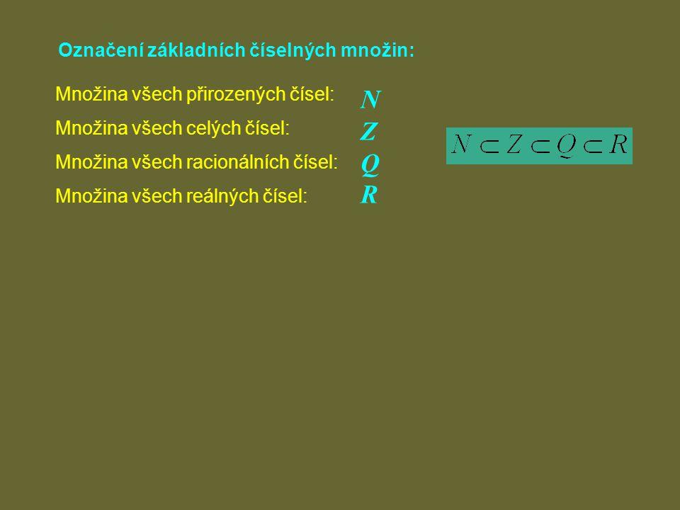N Z Q R Označení základních číselných množin: