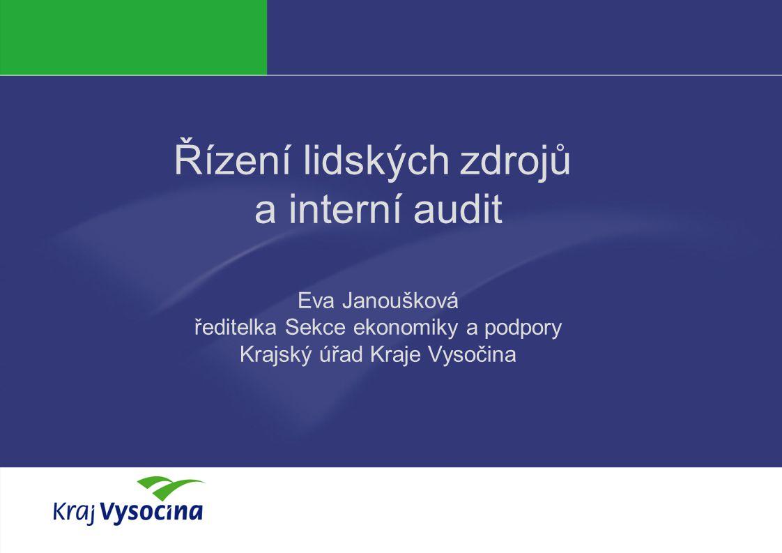 Řízení lidských zdrojů a interní audit Eva Janoušková ředitelka Sekce ekonomiky a podpory Krajský úřad Kraje Vysočina