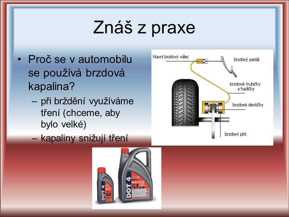 Znáš z praxe Proč se v automobilu se používá brzdová kapalina