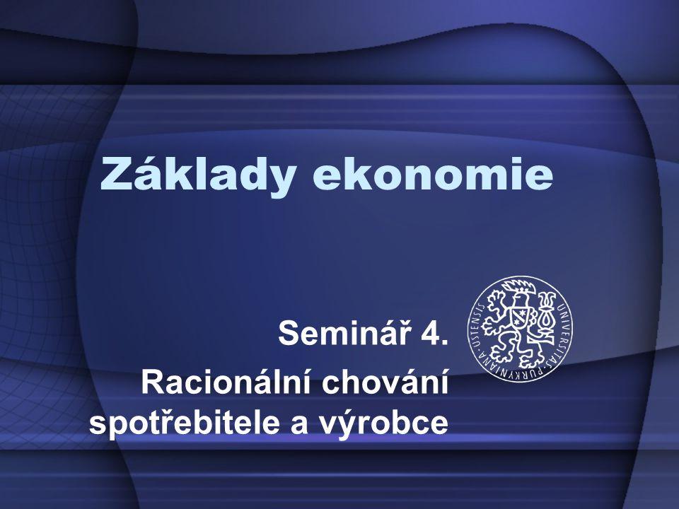 Seminář 4. Racionální chování spotřebitele a výrobce
