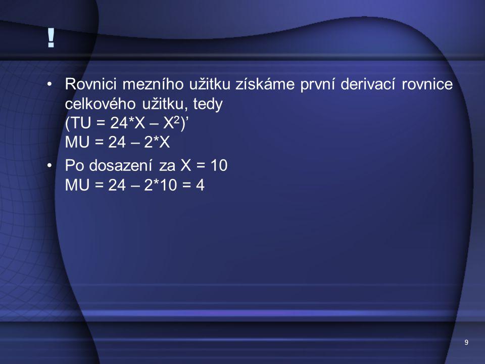 ! Rovnici mezního užitku získáme první derivací rovnice celkového užitku, tedy (TU = 24*X – X2)' MU = 24 – 2*X.