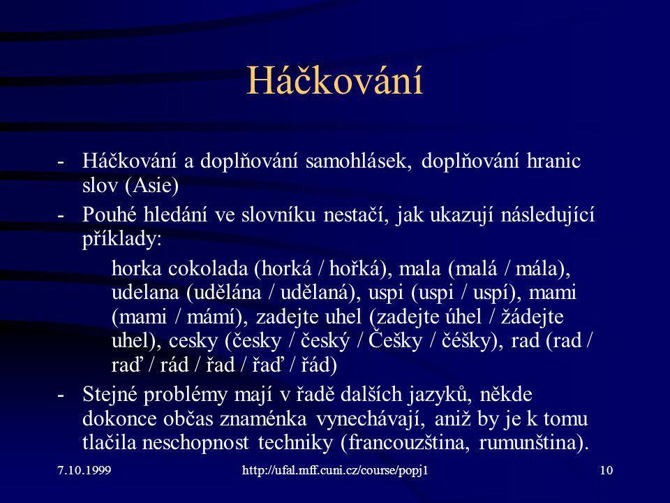Háčkování Háčkování a doplňování samohlásek, doplňování hranic slov (Asie) Pouhé hledání ve slovníku nestačí, jak ukazují následující příklady: