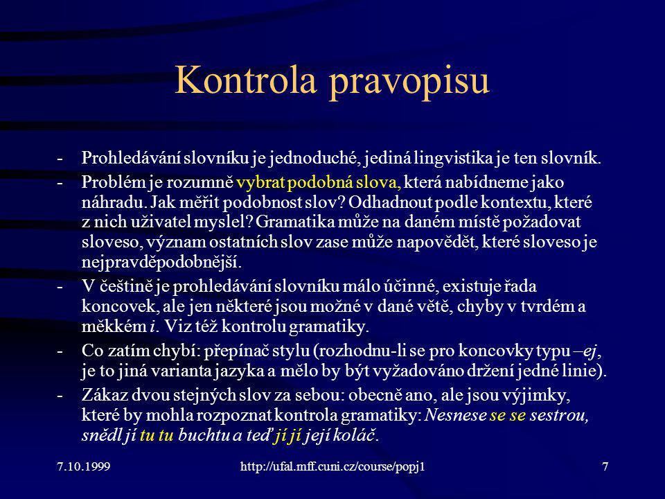 Kontrola pravopisu Prohledávání slovníku je jednoduché, jediná lingvistika je ten slovník.
