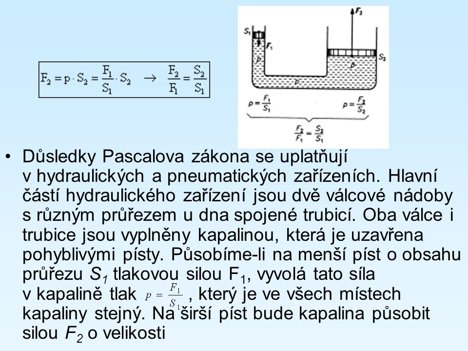 Důsledky Pascalova zákona se uplatňují v hydraulických a pneumatických zařízeních.