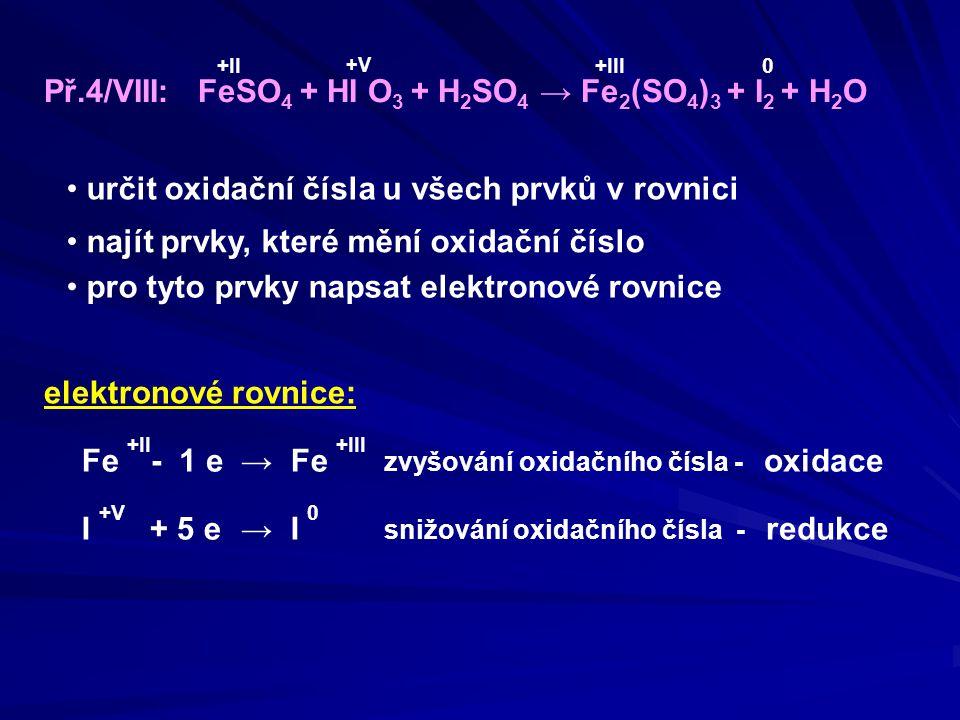 Př.4/VIII: FeSO4 + HI O3 + H2SO4 → Fe2(SO4)3 + I2 + H2O