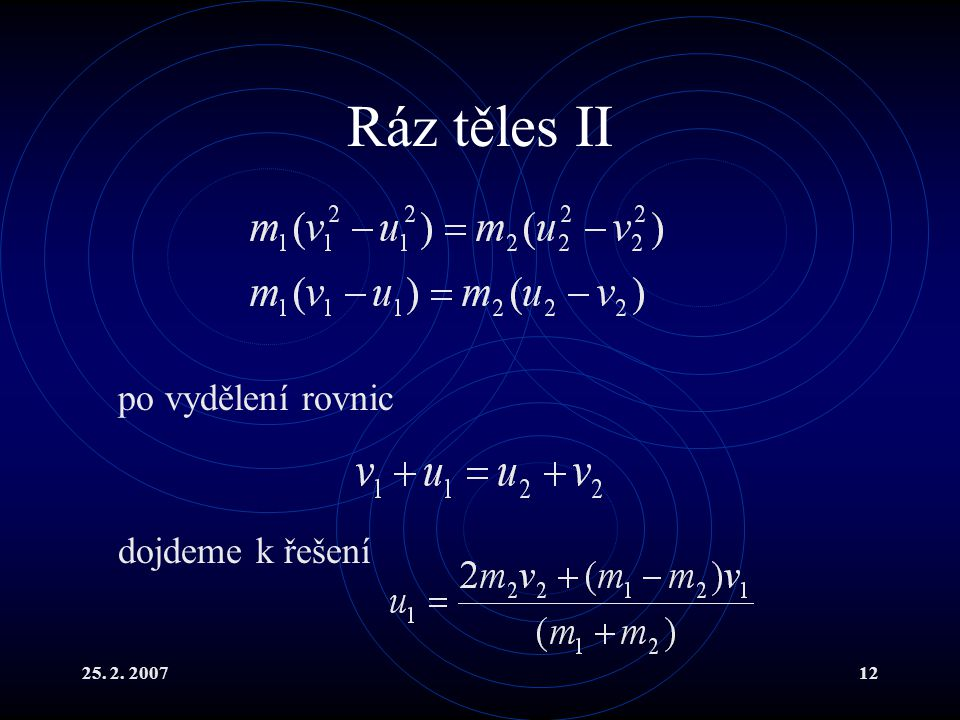 Ráz těles II po vydělení rovnic dojdeme k řešení 25. 2. 2007
