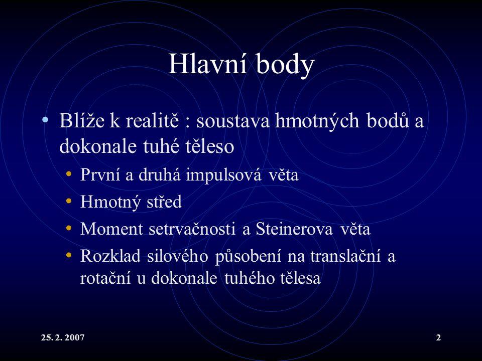 Hlavní body Blíže k realitě : soustava hmotných bodů a dokonale tuhé těleso. První a druhá impulsová věta.