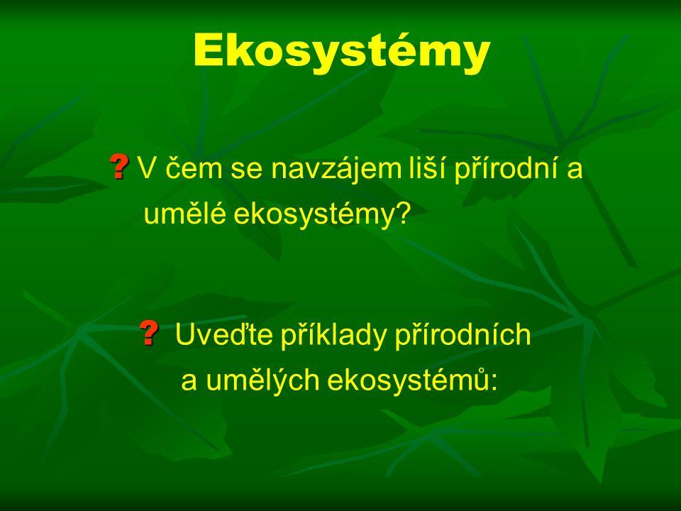 Ekosystémy Uveďte příklady přírodních